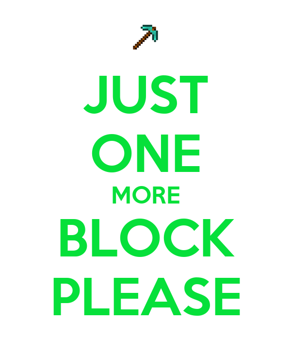 JUST ONE MORE BLOCK PLEASE