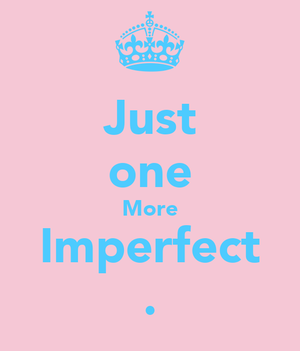 Just one More Imperfect .