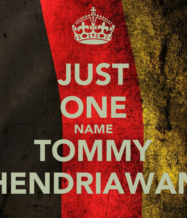 JUST ONE NAME TOMMY HENDRIAWAN