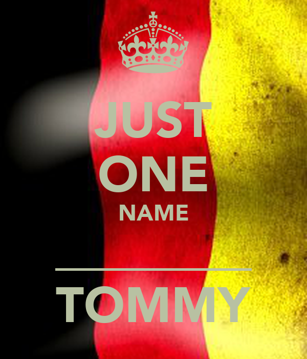 JUST ONE NAME ________ TOMMY