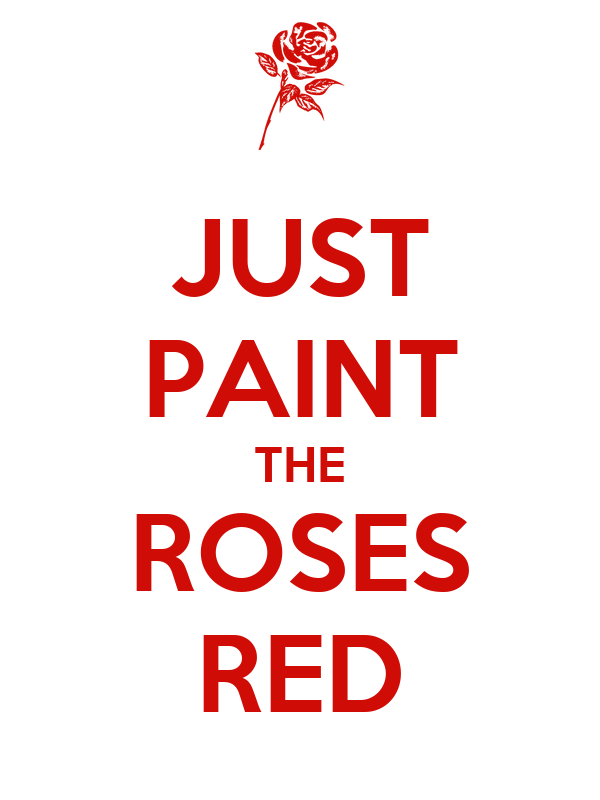 JUST PAINT THE ROSES RED