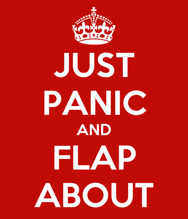JUST PANIC AND FLAP ABOUT