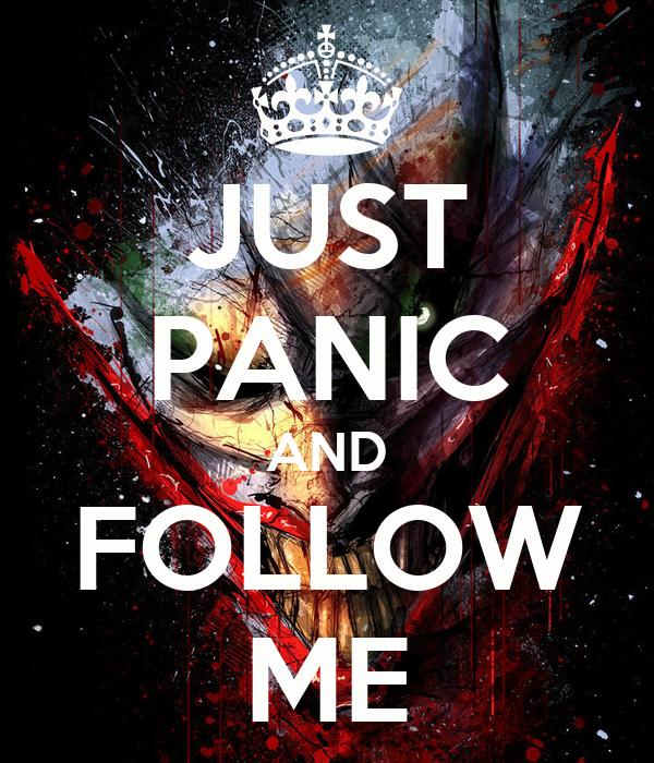 JUST PANIC AND FOLLOW ME