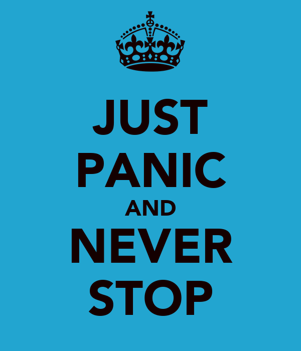 JUST PANIC AND NEVER STOP