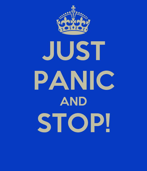 JUST PANIC AND STOP!