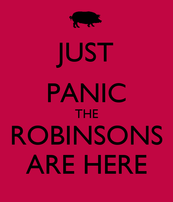 JUST PANIC THE ROBINSONS ARE HERE