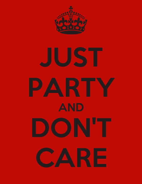 JUST PARTY AND DON'T CARE