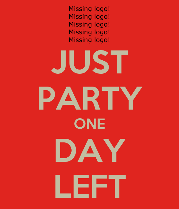 JUST PARTY ONE DAY LEFT