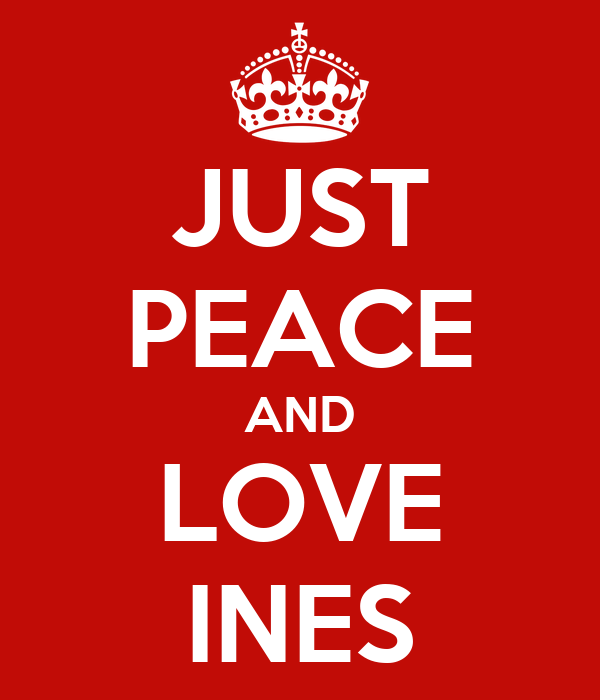 JUST PEACE AND LOVE INES