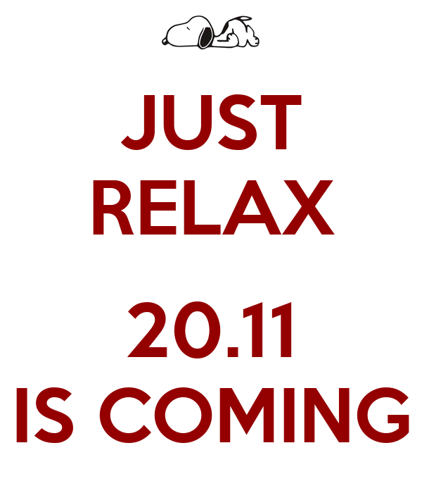 JUST RELAX  20.11 IS COMING