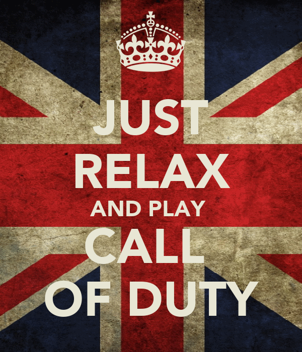 JUST RELAX AND PLAY  CALL  OF DUTY