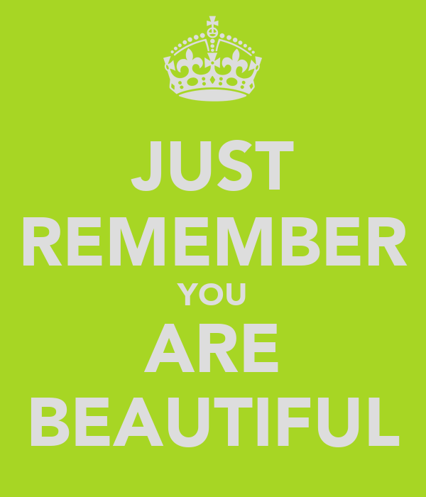JUST REMEMBER YOU ARE BEAUTIFUL