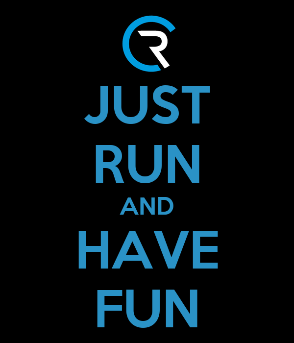 JUST RUN AND HAVE FUN