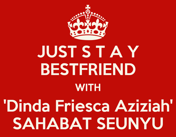 JUST S T A Y BESTFRIEND WITH 'Dinda Friesca Aziziah' SAHABAT SEUNYU