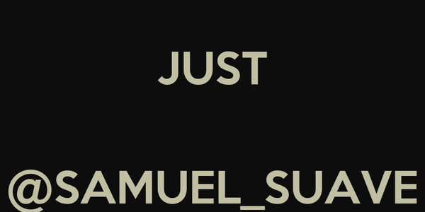 JUST   @SAMUEL_SUAVE