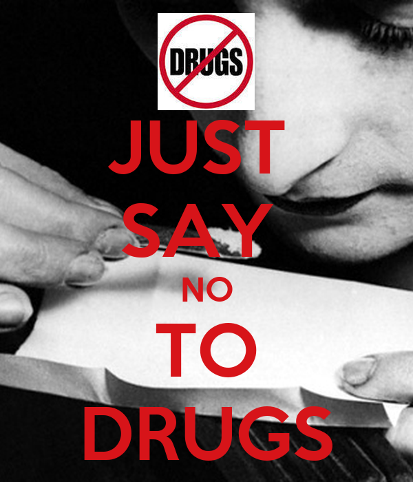 JUST  SAY  NO TO DRUGS