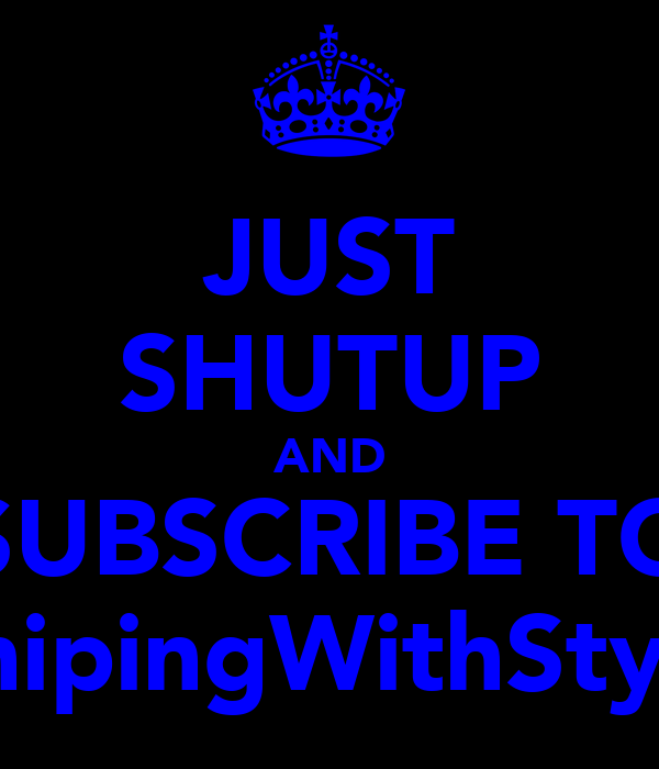 JUST SHUTUP AND SUBSCRIBE TO xSnipingWithStylex