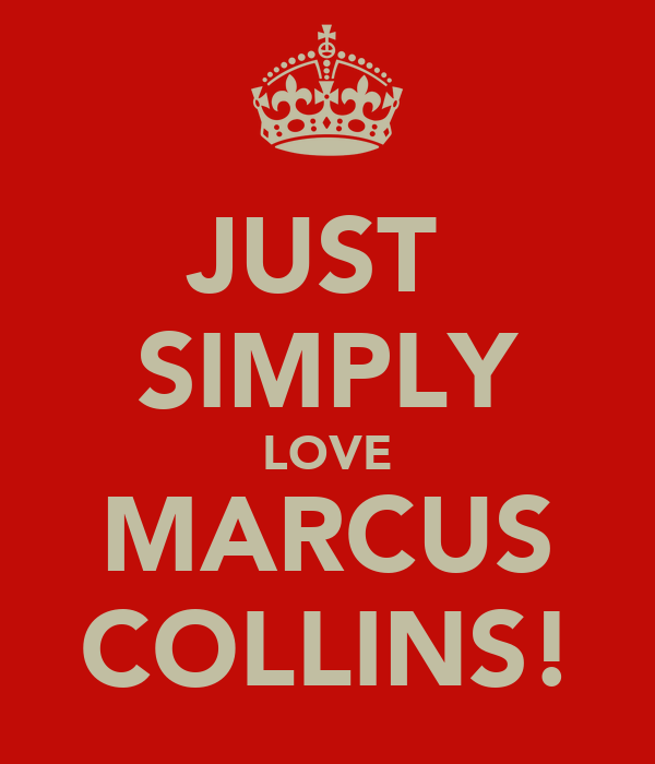 JUST  SIMPLY LOVE MARCUS COLLINS!