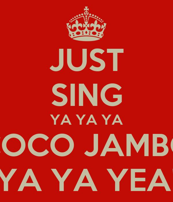 JUST SING YA YA YA COCO JAMBO YA YA YEA!