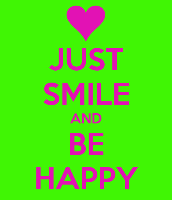 JUST SMILE AND BE HAPPY