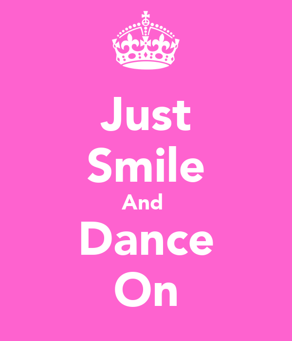 Just Smile And  Dance On