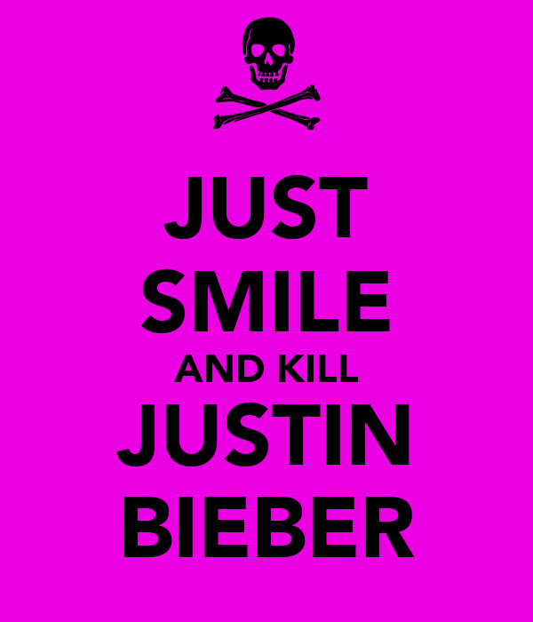 JUST SMILE AND KILL JUSTIN BIEBER