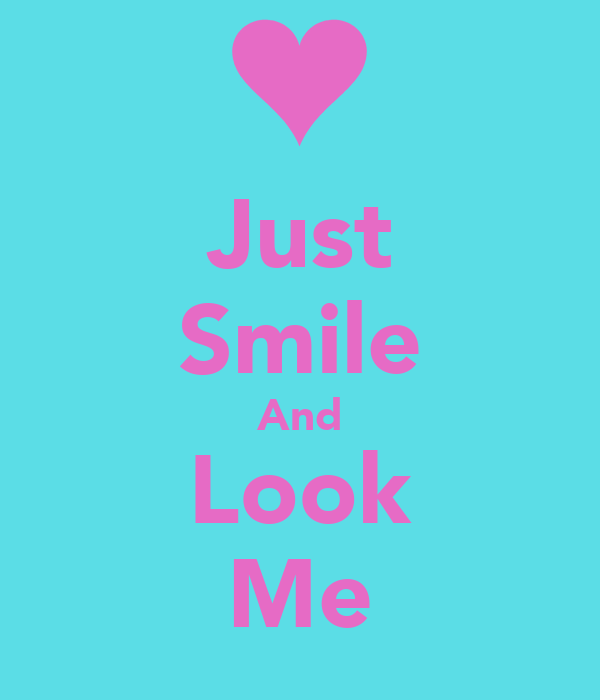 Just Smile And Look Me