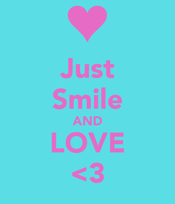 Just Smile AND LOVE <3