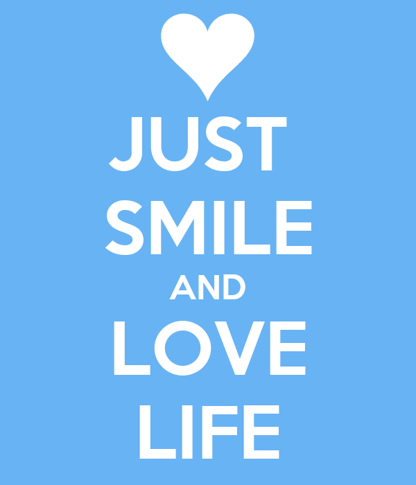 JUST  SMILE AND LOVE LIFE