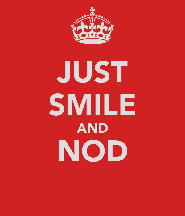 JUST SMILE AND NOD