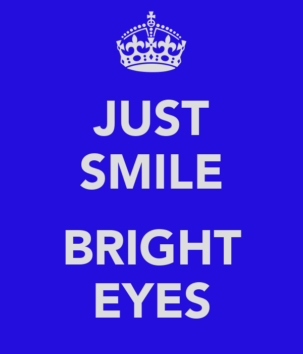 JUST SMILE  BRIGHT EYES