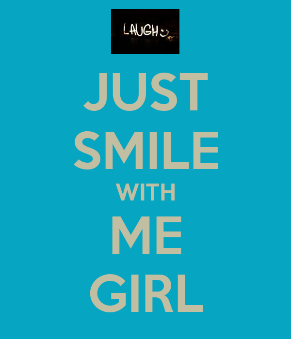 JUST SMILE WITH ME GIRL