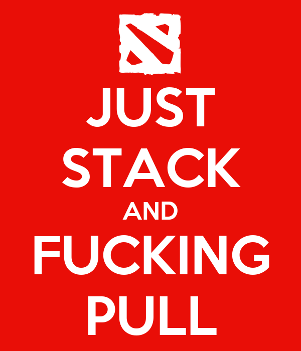 JUST STACK AND FUCKING PULL