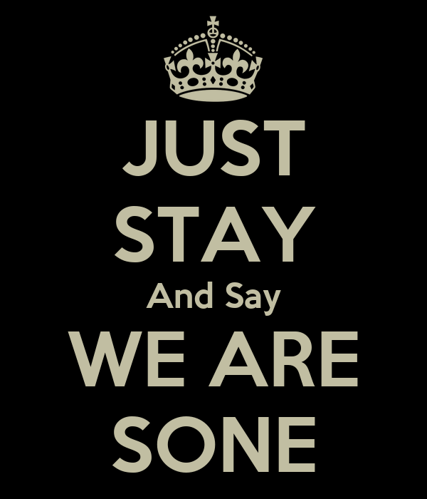 JUST STAY And Say WE ARE SONE