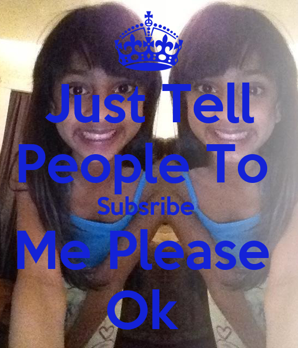 Just Tell People To  Subsribe  Me Please  Ok