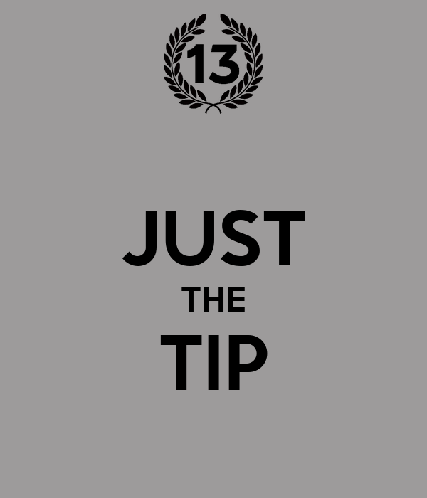 JUST THE TIP