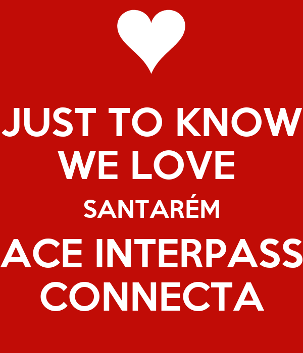 JUST TO KNOW WE LOVE  SANTARÉM ACE INTERPASS CONNECTA