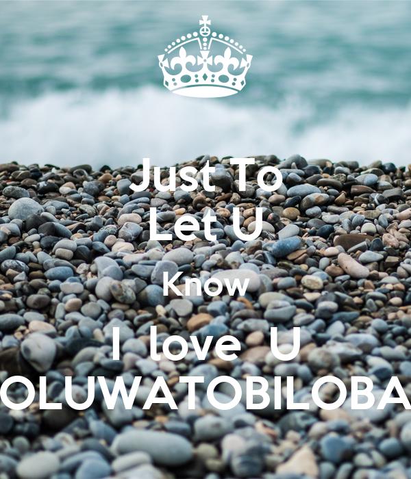 Just To Let U Know I  love  U OLUWATOBILOBA
