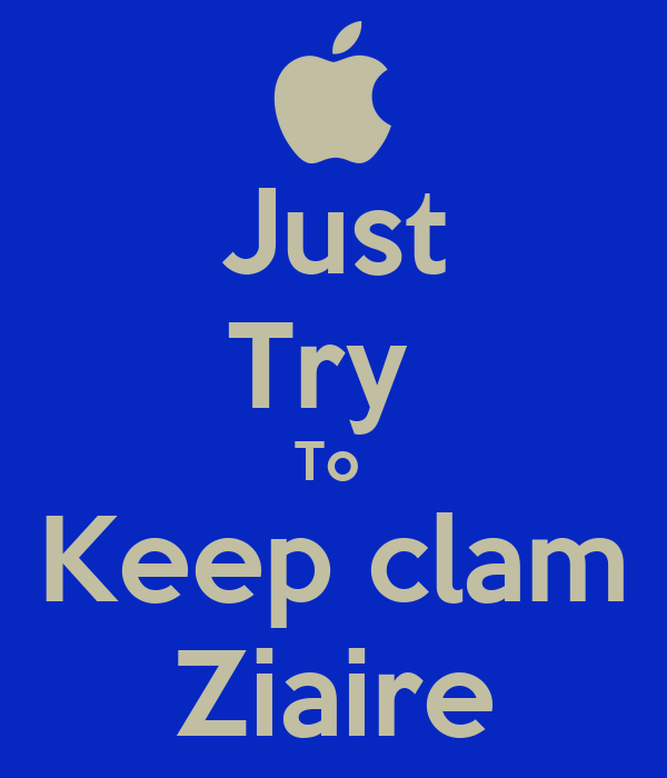 Just Try  To  Keep clam Ziaire
