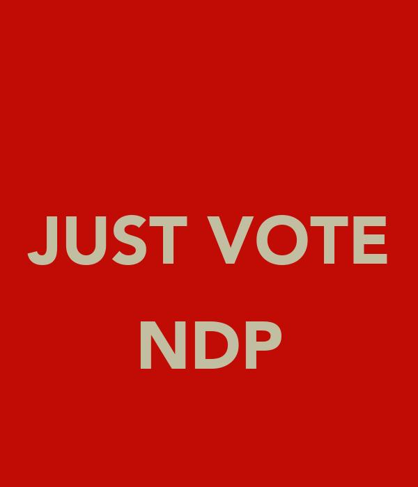 JUST VOTE  NDP