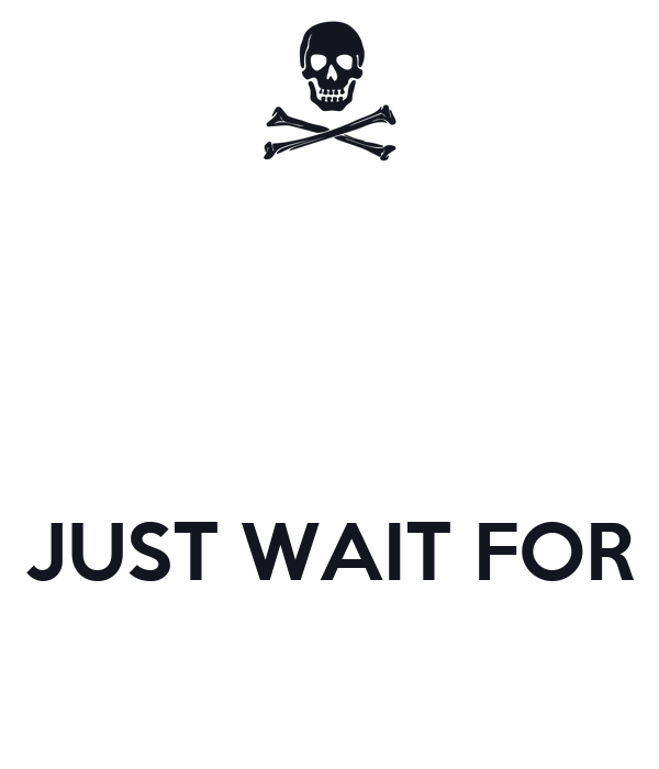 JUST WAIT FOR
