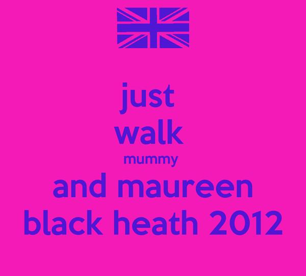 just  walk  mummy  and maureen black heath 2012