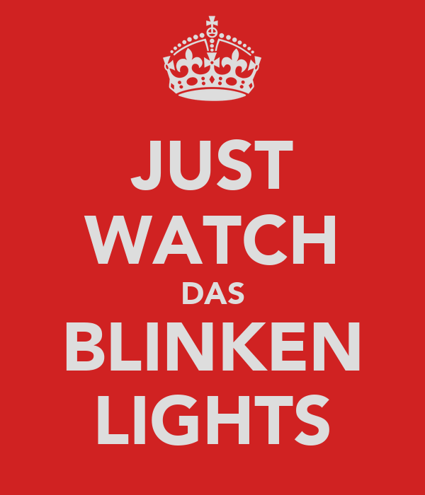 JUST WATCH DAS BLINKEN LIGHTS