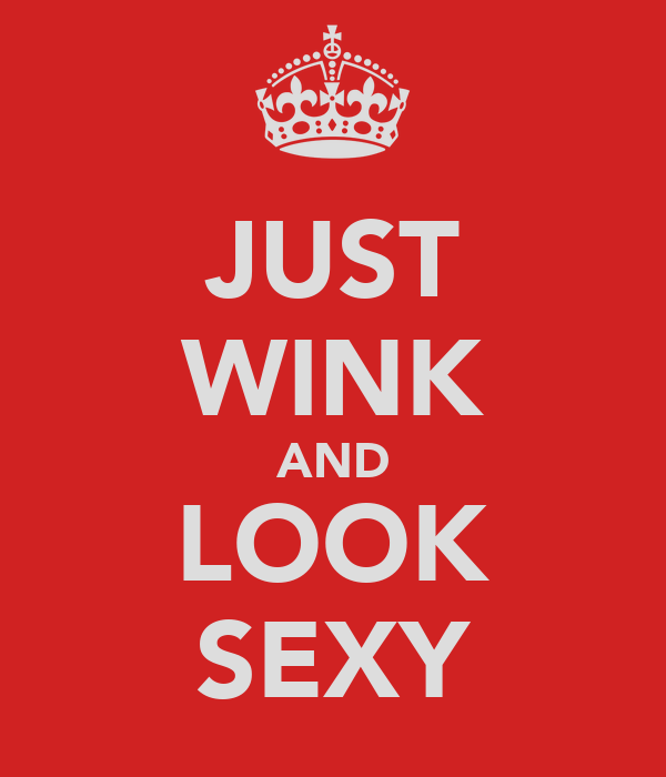 JUST WINK AND LOOK SEXY