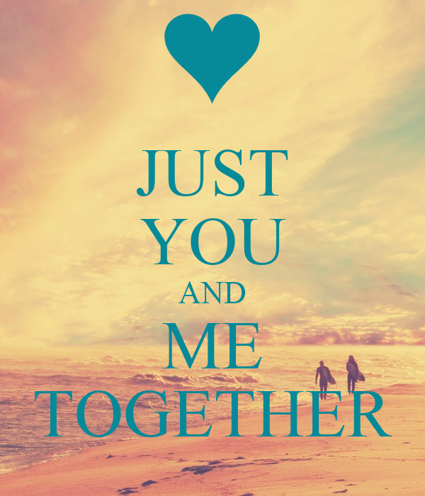 JUST YOU AND ME TOGETHER