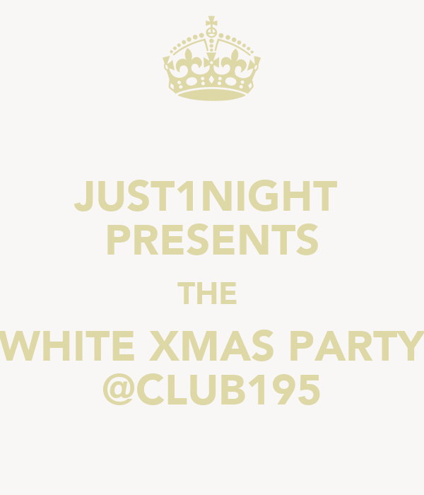 JUST1NIGHT  PRESENTS THE  WHITE XMAS PARTY @CLUB195