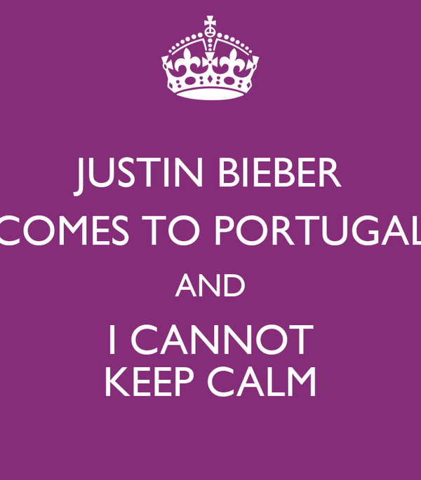 JUSTIN BIEBER COMES TO PORTUGAL AND I CANNOT KEEP CALM