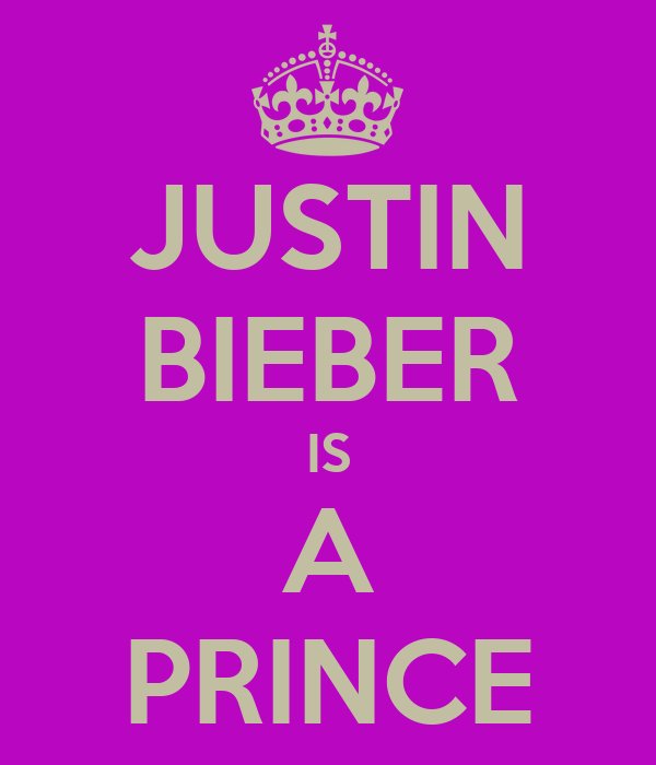 JUSTIN BIEBER IS A PRINCE