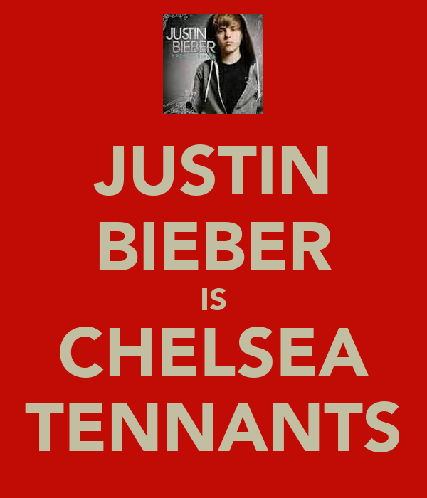 JUSTIN BIEBER IS CHELSEA TENNANTS