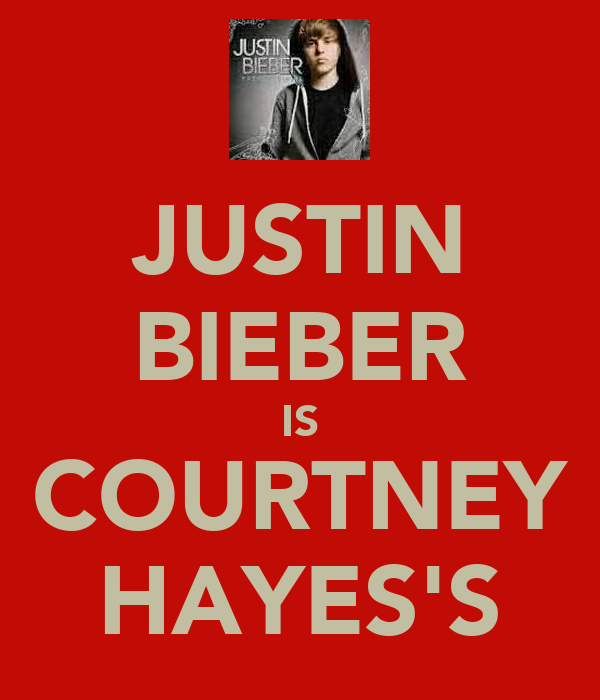 JUSTIN BIEBER IS COURTNEY HAYES'S